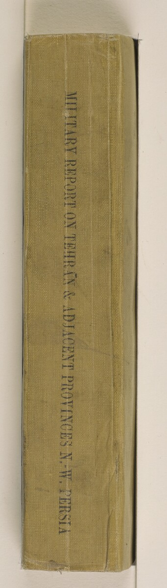 'Military report on Tehran and adjacent Provinces of North-West Persia (including the Caspian Littoral)' [spine] (3/610)